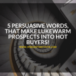 5 Pursuasive words that make lukewarm prospects into hot buyers