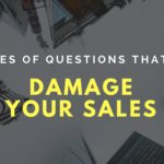5 types of questions that can damage your sales